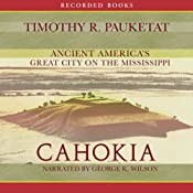 Cahokia: Ancient America's Great City on the Mississippi | [Timothy Pauketat]