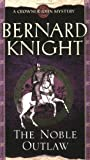 The Noble Outlaw (Crowner John Mystery) of Knight, Bernard 1st (first) Thus Edition on 06 August 2007 Bernard Knight