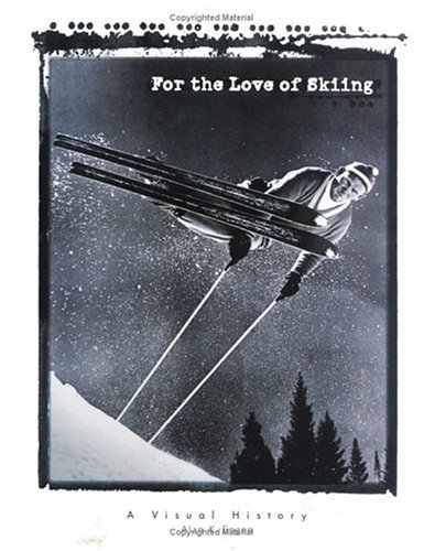For the Love of Skiing: A Visual History of Skiing, Alan K. Engen