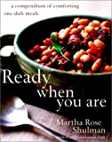 Ready When You Are: A Compendium of Comforting One-Dish Meals (0609610848) by Shulman, Martha Rose