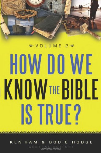 How Do We Know the Bible Is True? Volume 2, Ken Ham; Bodie Hodge