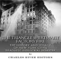 The Triangle Shirtwaist Factory Fire: The History and Legacy of New York City's Deadliest Industrial Disaster Audiobook by  Charles River Editors Narrated by Todd Mansfield