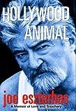 Hollywood Animal: A Memoir of Love and Treachery