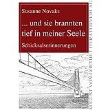 """... und sie brannten tief in meiner Seele: Schicksalserinnerungenvon """"Susanne Novaks"""""""