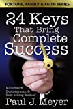 24 Keys That Bring Complete Success (Fortune Family & Faith) Paul Meyer