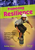 Promoting Resilience: A Resource Guide on Working with Children in the Care System Robbie Gilligan