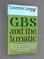 GBS and the Lunatic; reminiscences of the…