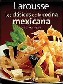 Larousse Los clasicos de la cocina mexicana: Larousse Classics of