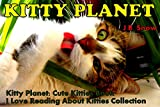 Kitty Planet: Cute Kitties Book: I Love Reading About Kitties Collection (Puppy Planet Book 2)