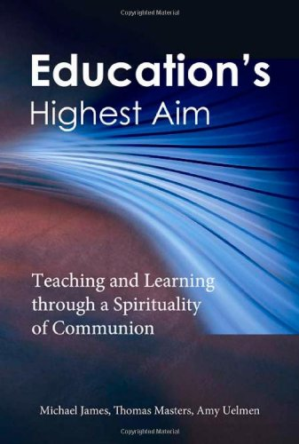 Education's Highest Aim: Teaching and Learning through a...