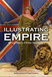 Illustrating Empire: A Visual History of British Imperialism (The Bodleian Library - Visual History from the John Johnson Collection of Printe)