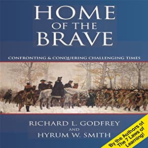 Home of the Brave: Confronting & Conquering Challenging Time | [Richard L Godfrey, Hyrum W Smith]