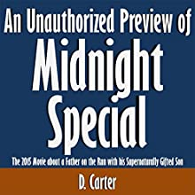 An Unauthorized Preview of Midnight Special: The 2015 Movie About a Father on the Run with His Supernaturally Gifted Son (       UNABRIDGED) by D. Carter Narrated by Kevin Kollins