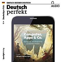Deutsch perfekt Audio. 6/2017: Deutsch lernen Audio - Computer, Apps & Co. Hörbuch von  div. Gesprochen von:  div.