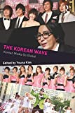 The Korean Wave: Korean Media Go Global (Internationalizing Media Studies)