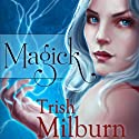 Magick (       UNABRIDGED) by Trish Milburn Narrated by Emily Johnson