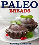 Paleo Bread Recipes Delicious and Satisfying Breads - Loaves, Sweet Loaves, Muffins, Pancakes & Waffles!