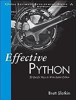 Effective Python: 59 Specific Ways to Write Better Python (Effective Software Development)