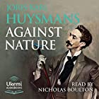 Against Nature (Against the Grain) Hörbuch von Joris-Karl Huysmans Gesprochen von: Nicholas Boulton