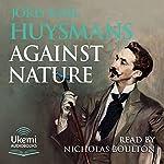 Against Nature (Against the Grain) | Joris-Karl Huysmans