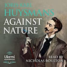 Against Nature (Against the Grain) Audiobook by Joris-Karl Huysmans Narrated by Nicholas Boulton