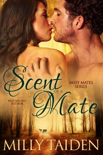 Scent of a Mate (Sassy Mates Series - Book 1) by Milly Taiden