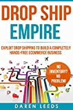 Drop Ship Empire: Exploit Drop Shipping to Build a Completely Hands-free eCommerce Business