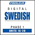 Swedish Phase 1, Unit 16-20: Learn to Speak and Understand Swedish with Pimsleur Language Programs  by Pimsleur