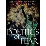 Politics of Fear: Why America Will Lose the Global War on Terror (All American Book Series 3) ~ Ron Taylor