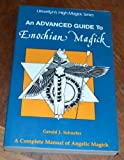 img - for An Advanced Guide to Enochian Magick: A Complete Manual of Angelic Magick (Llewellyn's high magick series) book / textbook / text book