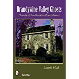 Brandywine Valley Ghosts: Haunts of Southeastern Pennsylvania ~ Laurie Hull