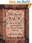 The Art of Faux: The Complete Sourceb...