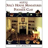 Making Doll House Miniatures with Polymer Clayby Sue Heaser