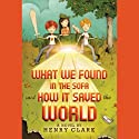 What We Found in the Sofa and How It Saved the World (       UNABRIDGED) by Henry Clark Narrated by Bryan Kennedy