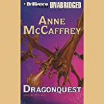 Dragonquest: Dragonriders of Pern (       UNABRIDGED) by Anne McCaffrey Narrated by Dick Hill