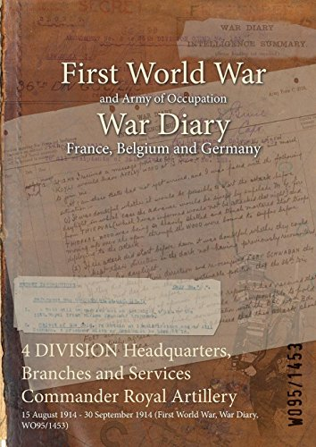 4 DIVISION Headquarters, Branches and Services Commander Royal Artillery: 15 August 1914 - 30 September 1914 (First World War, War Diary, WO95/1453)