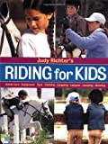 Judy Richters Riding for Kids: Stable Care, Equipment, Tack, Clothing, Longeing, Lessons, Jumping, Showing
