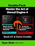Master the Art of Unreal Engine 4 - Blueprints - Double Pack #1: Book #1 and Extra Credits: HUD, Blueprint Basics, Variabl...