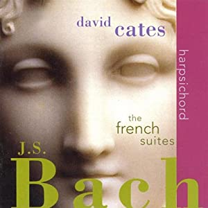 J.S. Bach:  The French Suites, BWV 812-817, selected Preludes, BWV 923, 999, 815a, and three Preludes from the Well-Tempered Clavier, performed by David Cates, harpsichord