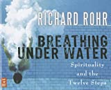 img - for Breathing Under Water: Spirituality and the Twelve Steps   [BREATHING UNDER WATER 4D] [Compact Disc] book / textbook / text book