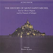 The History of Mont-Saint-Michel Audiobook by Olivier Mignon Narrated by François d'Aubigny