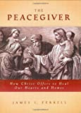 By James L. Ferrell: The Peacegiver: How Christ Offers to Heal Hearts and Homes