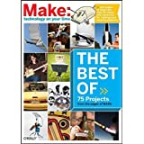 The Best of MAKE (Make 75 Projects from the pages of MAKE) ~ Gareth Branwyn