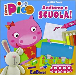 Andiamo a scuola! Focus Pico: Alessia Zucchi: 9788855616089: Amazon