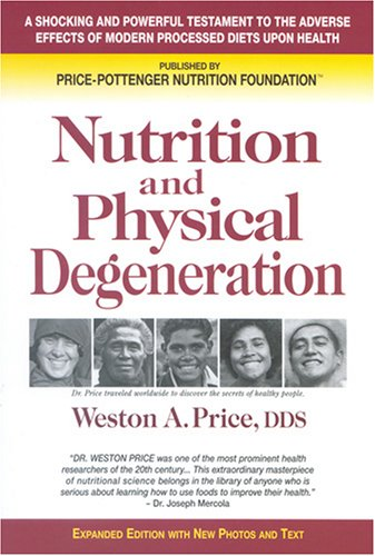 Nutrition and Physical Degeneration: Weston A. Price, Price-Pottenger Nutrition Foundation: 9780916764203: Amazon.com: Books