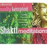 Shakti Meditations: Guided Practices to Invoke the Goddesses of Yoga