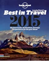 Lonely Planet's Best in Travel 2015: The Best Trends, Destinations, Journeys & Experiences for the Year Ahead (Lonely Planet Best in Travel)