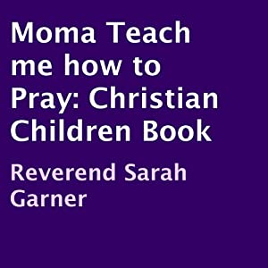 Momma Teach Me How to Pray: A Christian Children's Book | [Reverend Sarah Garner]