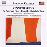 Fuchs, K - An American Place; Eventide; Out of the Dark London Symphony Orchestra