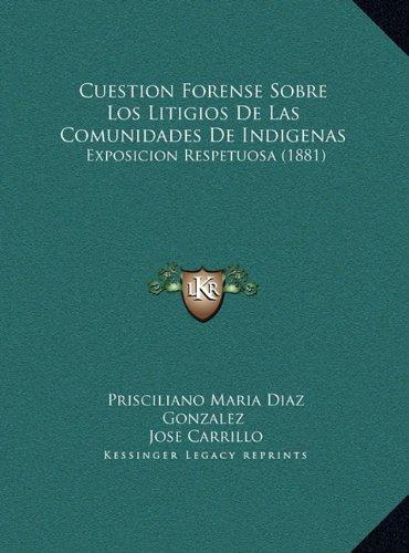 Cuestion Forense Sobre Los Litigios de Las Comunidades de Indigenas: Exposicion Respetuosa (1881)